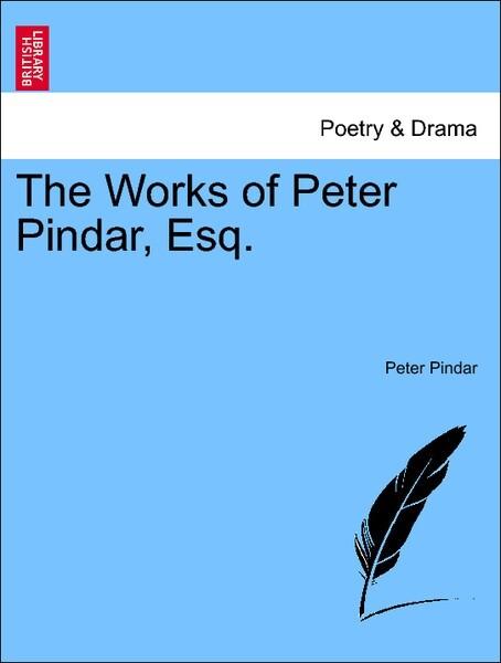 The Works of Peter Pindar, Esq. Vol. I. als Taschenbuch