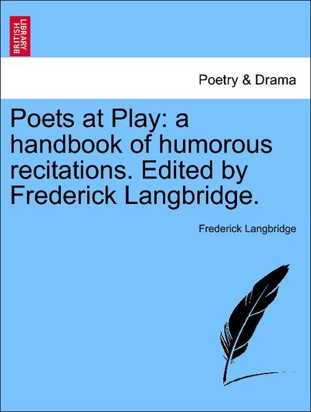 Poets at Play: a handbook of humorous recitations. Edited by Frederick Langbridge. VOL.II als Taschenbuch