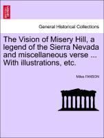 The Vision of Misery Hill, a legend of the Sierra Nevada and miscellaneous verse ... With illustrations, etc. als Taschenbuch