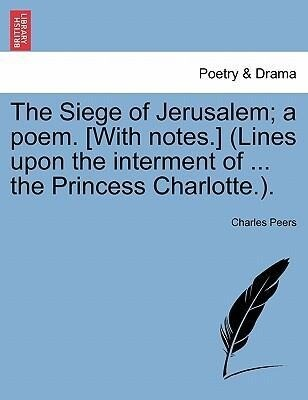 The Siege of Jerusalem; a poem. [With notes.] (Lines upon the interment of ... the Princess Charlotte.).Book the first als Taschenbuch