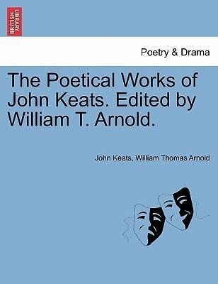 The Poetical Works of John Keats. Edited by William T. Arnold. als Taschenbuch