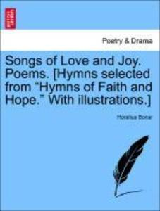"Songs of Love and Joy. Poems. [Hymns selected from ""Hymns of Faith and Hope."" With illustrations.] als Taschenbuch"