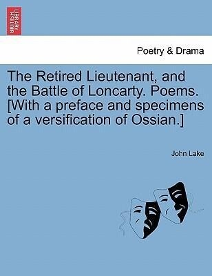 The Retired Lieutenant, and the Battle of Loncarty. Poems. [With a preface and specimens of a versification of Ossian.] Vol. I als Taschenbuch