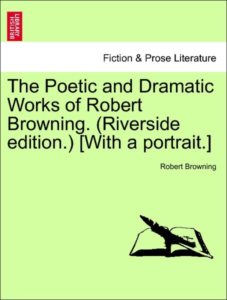 The Poetic and Dramatic Works of Robert Browning. Vol. II.(Riverside edition.) [With a portrait.] als Taschenbuch