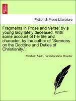 """Fragments in Prose and Verse: by a young lady lately deceased. With some account of her life and character, by the author of """"Sermons on the Doctrine and Duties of Christianity."""". Volumes II. als Taschenbuch"""