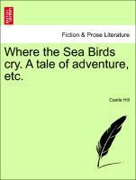 Where the Sea Birds cry. A tale of adventure, e...
