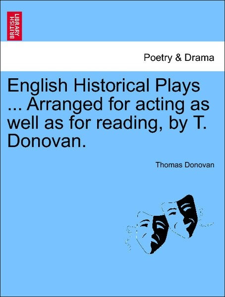 English Historical Plays ... Arranged for acting as well as for reading, by T. Donovan. VOL. I als Taschenbuch