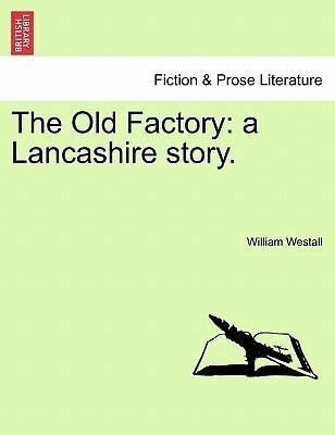 The Old Factory: a Lancashire story. als Taschenbuch