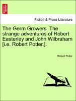 The Germ Growers. The strange adventures of Robert Easterley and John Wilbraham [i.e. Robert Potter.]. als Taschenbuch