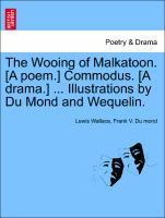 The Wooing of Malkatoon. [A poem.] Commodus. [A drama.] ... Illustrations by Du Mond and Wequelin. als Taschenbuch