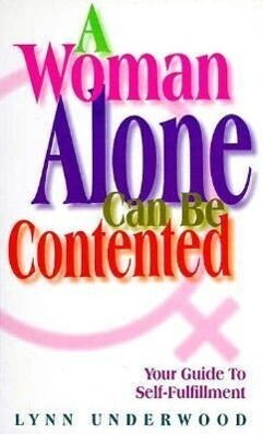 A Woman Alone Can Be Contented: Your Guide to Self-Fulfillment als Taschenbuch