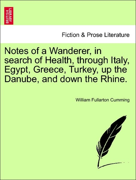 Notes of a Wanderer, in search of Health, through Italy, Egypt, Greece, Turkey, up the Danube, and down the Rhine. als Taschenbuch