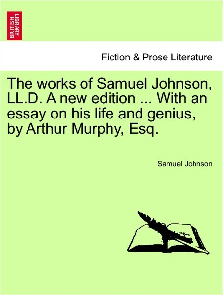 The works of Samuel Johnson, LL.D. A new edition ... With an essay on his life and genius, by Arthur Murphy, Esq. Vol. XI, New Edition als Taschenbuch