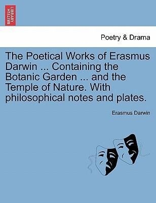 The Poetical Works of Erasmus Darwin ... Containing the Botanic Garden ... and the Temple of Nature. With philosophical notes and plates. Vol. III. als Taschenbuch