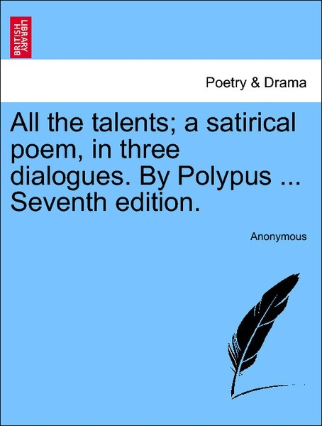 All the talents; a satirical poem, in three dialogues. By Polypus ... Seventh edition. NINTH EDITION als Taschenbuch