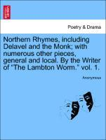 """Northern Rhymes, including Delavel and the Monk; with numerous other pieces, general and local. By the Writer of """"The Lambton Worm."""" vol. 1. als Taschenbuch"""