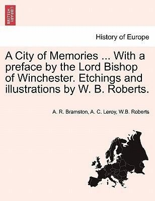A City of Memories ... With a preface by the Lord Bishop of Winchester. Etchings and illustrations by W. B. Roberts. als Taschenbuch