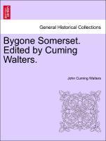 Bygone Somerset. Edited by Cuming Walters. als Taschenbuch