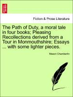 The Path of Duty, a moral tale in four books; Pleasing Recollections derived from a Tour in Monmouthshire; Essays ... with some lighter pieces. als Taschenbuch