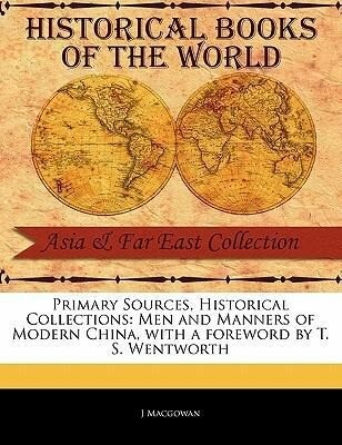 Primary Sources, Historical Collections: Men and Manners of Modern China, with a Foreword by T. S. Wentworth als Taschenbuch