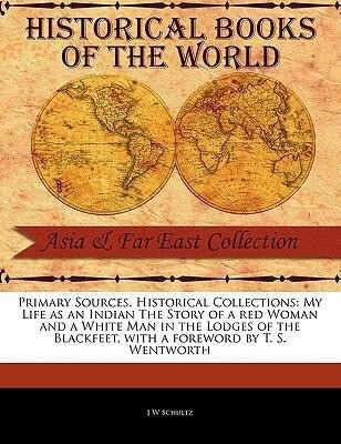 My Life as an Indian the Story of a Red Woman and a White Man in the Lodges of the Blackfeet als Taschenbuch