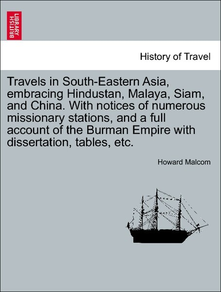 Travels in South-Eastern Asia, embracing Hindustan, Malaya, Siam, and China. With notices of numerous missionary stations, and a full account of the Burman Empire with dissertation, tables, etc. als Taschenbuch