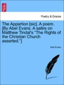 """The Appartion [sic]. A poem. [By Abel Evans. A satire on Matthew Tindal's """"The Rights of the Christian Church asserted.""""] als Taschenbuch"""
