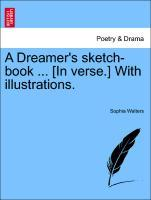 A Dreamer's sketch-book ... [In verse.] With illustrations. als Taschenbuch
