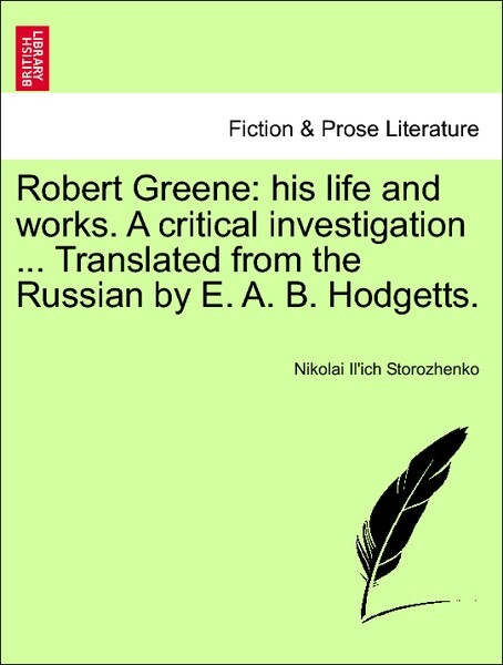 Robert Greene: his life and works. A critical investigation ... Translated from the Russian by E. A. B. Hodgetts. Vol. XI. als Taschenbuch