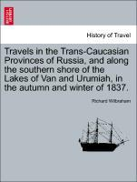 Travels in the Trans-Caucasian Provinces of Russia, and along the southern shore of the Lakes of Van and Urumiah, in the autumn and winter of 1837. als Taschenbuch