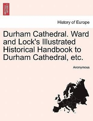 Durham Cathedral. Ward and Lock's Illustrated Historical Handbook to Durham Cathedral, etc. als Taschenbuch