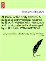 Ali Baba, or the Forty Thieves. A burlesque extravaganza. Adapted by E. A. P. Hobday, with new songs and music, selected and arranged by J. H. Leslie. With illustrations. als Taschenbuch