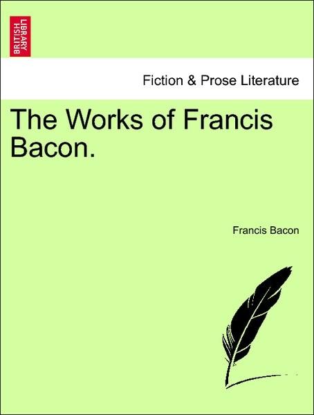 The Works of Francis Bacon. VOL. X als Taschenbuch