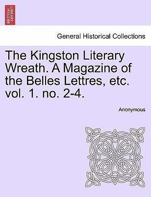 The Kingston Literary Wreath. A Magazine of the Belles Lettres, etc. vol. 1. no. 2-4. als Taschenbuch