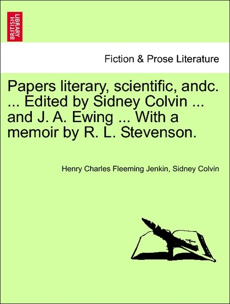Papers literary, scientific, andc. ... Edited by Sidney Colvin ... and J. A. Ewing ... With a memoir by R. L. Stevenson. Vol. I. als Taschenbuch