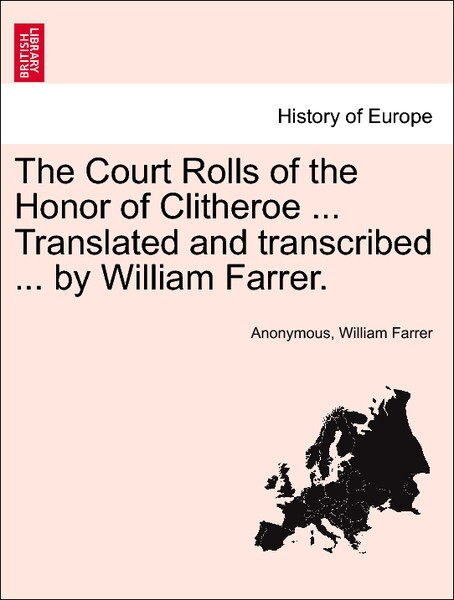 The Court Rolls of the Honor of Clitheroe ... Translated and transcribed ... by William Farrer. Vol. III. als Taschenbuch