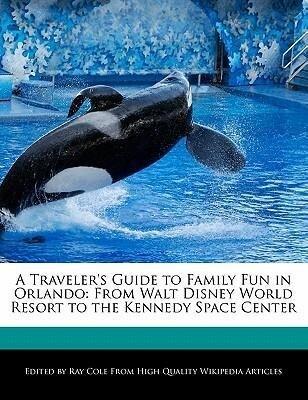 A Traveler's Guide to Family Fun in Orlando: From Walt Disney World Resort to the Kennedy Space Center als Taschenbuch