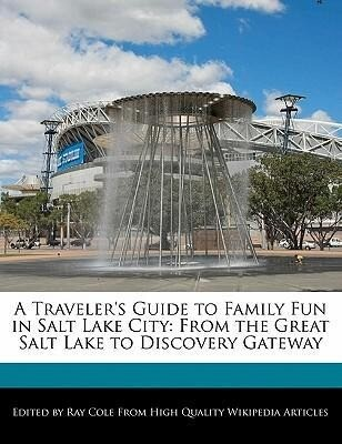 A Traveler's Guide to Family Fun in Salt Lake City: From the Great Salt Lake to Discovery Gateway als Taschenbuch