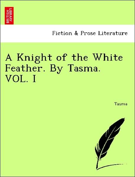 A Knight of the White Feather. By Tasma. VOL. I als Taschenbuch