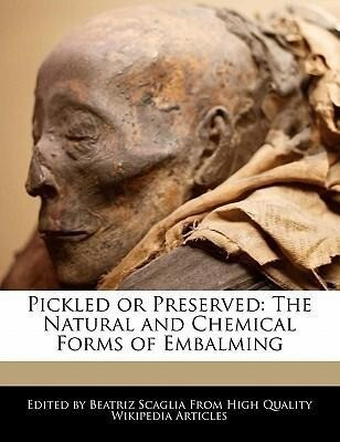 Pickled or Preserved: The Natural and Chemical Forms of Embalming als Taschenbuch
