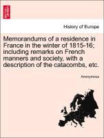 Memorandums of a residence in France in the winter of 1815-16; including remarks on French manners and society, with a description of the catacombs, etc. als Taschenbuch
