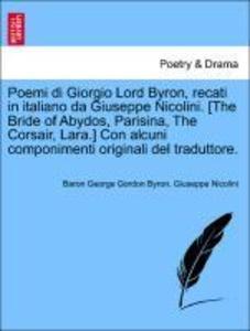 Poemi di Giorgio Lord Byron, recati in italiano da Giuseppe Nicolini. [The Bride of Abydos, Parisina, The Corsair, Lara.] Con alcuni componimenti originali del traduttore. als Taschenbuch