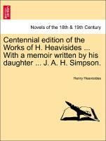 Centennial edition of the Works of H. Heavisides ... With a memoir written by his daughter ... J. A. H. Simpson. als Taschenbuch