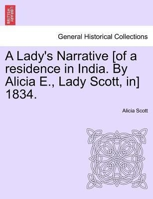 A Lady's Narrative [of a residence in India. By Alicia E., Lady Scott, in] 1834. als Taschenbuch