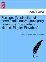 Farrago. [A collection of poems and letters, principally humorous. The preface signed: Pilgrim Plowden.] als Taschenbuch
