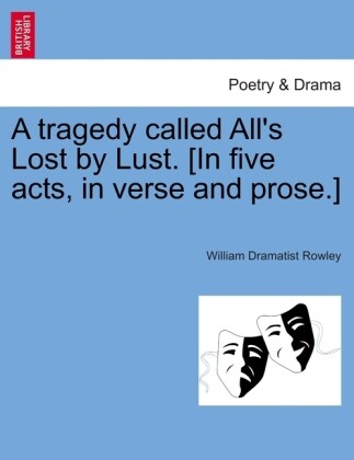 A tragedy called All's Lost by Lust. [In five acts, in verse and prose.] als Taschenbuch