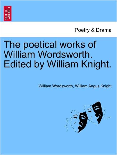 The poetical works of William Wordsworth. Edited by William Knight. Vol. IX. als Taschenbuch