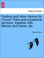 Festival and other Hymns for Church Tides and occasional services, together with litanies and carols, etc. als Taschenbuch