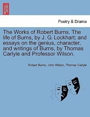 The Works of Robert Burns. The life of Burns, by J. G. Lockhart; and essays on the genius, character, and writings of Burns, by Thomas Carlyle and Professor Wilson. als Taschenbuch