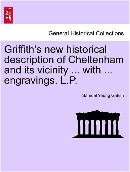 Griffith's new historical description of Cheltenham and its vicinity ... with ... engravings. L.P. Vol. I. Second Edition. als Taschenbuch